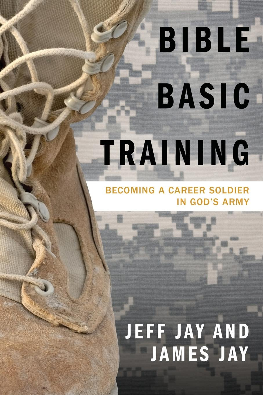 Jeff Jay, James Jay Bible Basic Training. Becoming a Career Soldier in God's Army софтклаб xcom enemy unknown – elite soldier pack