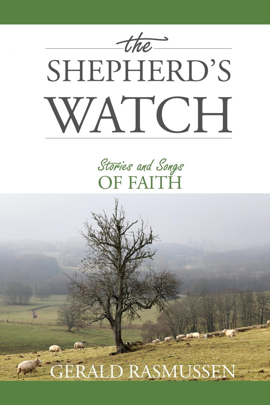 Gerald Rasmussen The Shepherd's Watch. Stories and Songs of Faith finding faith