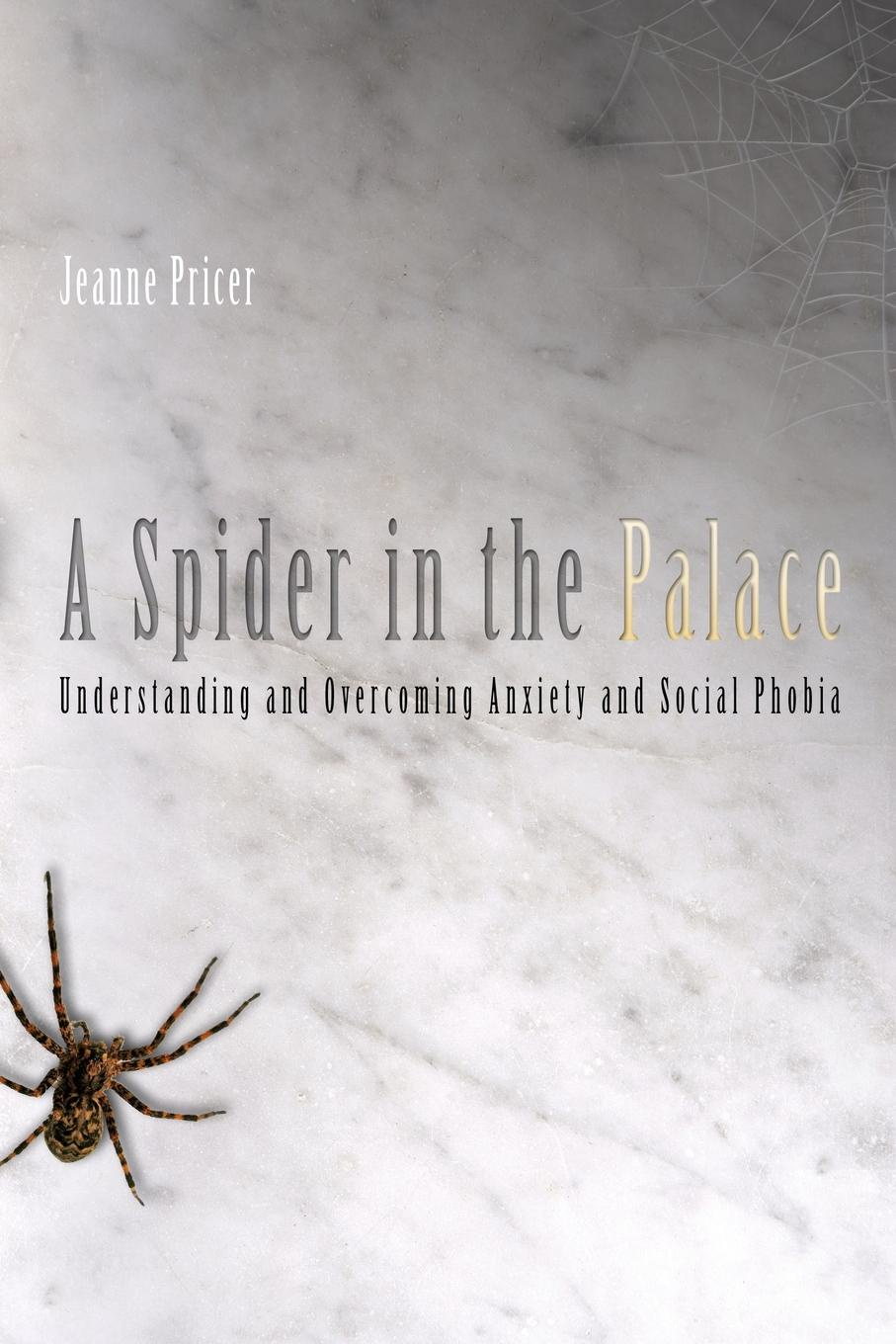Jeanne Pricer A Spider in the Palace. Understanding and Overcoming Anxiety and Social Phobia детская футболка классическая унисекс printio social anxiety disorder