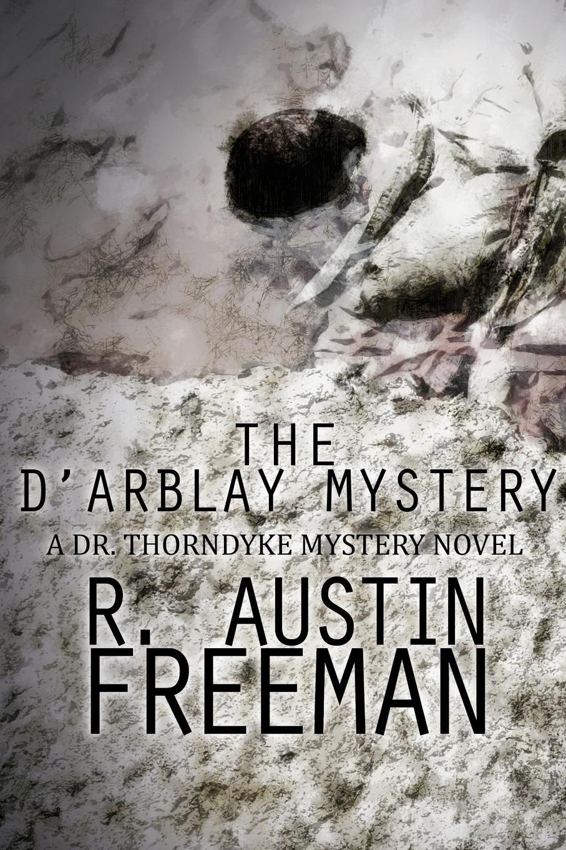 R. Austin Freeman The D'Arblay Mystery. A Dr. Thorndyke Mystery Novel r austin freeman punane pöidlajälg