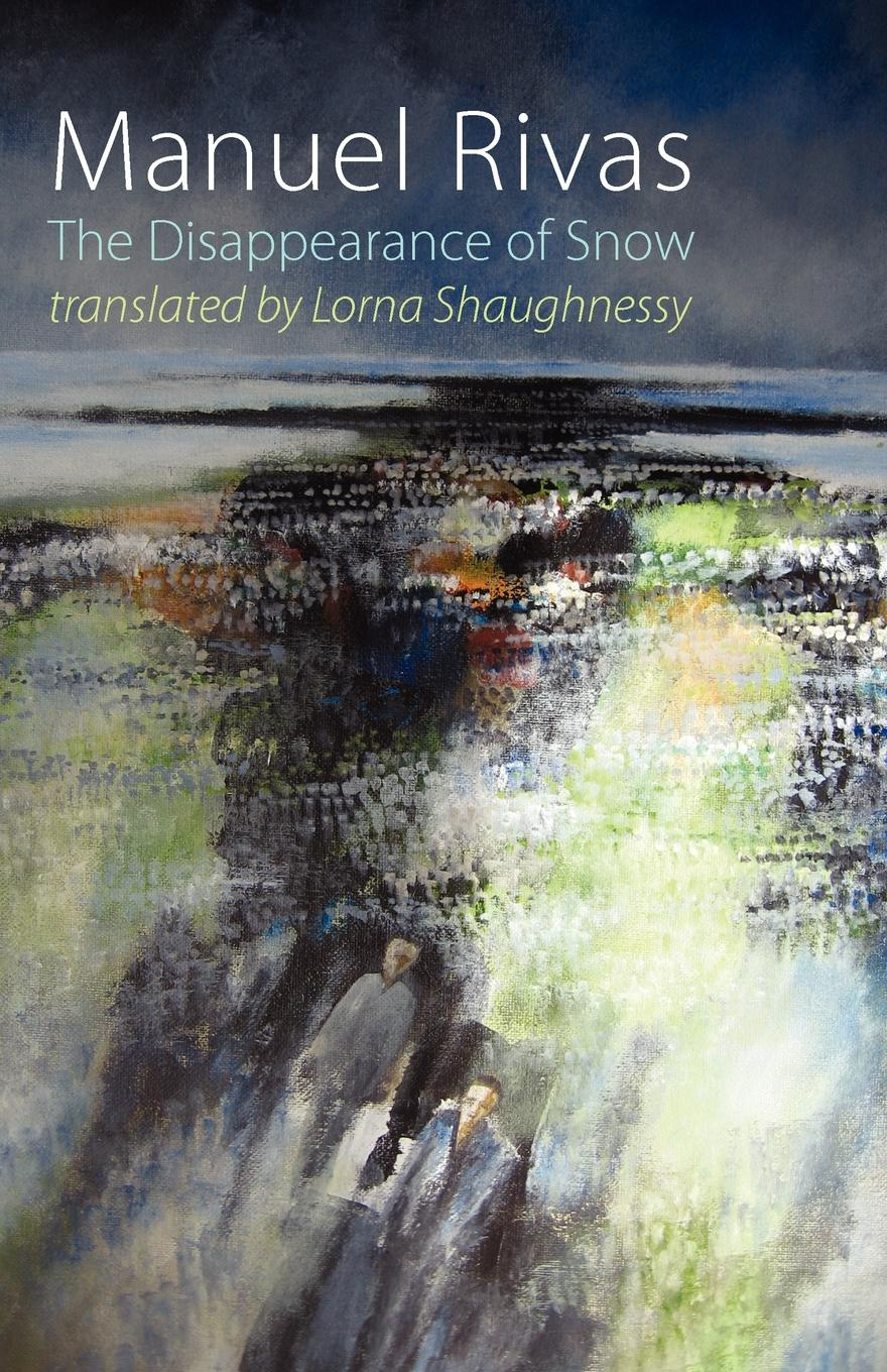 Manuel Rivas, Lorna Shaughnessy The Disappearance of Snow arthur o shaughnessy arthur o shaughnessy his life and his work