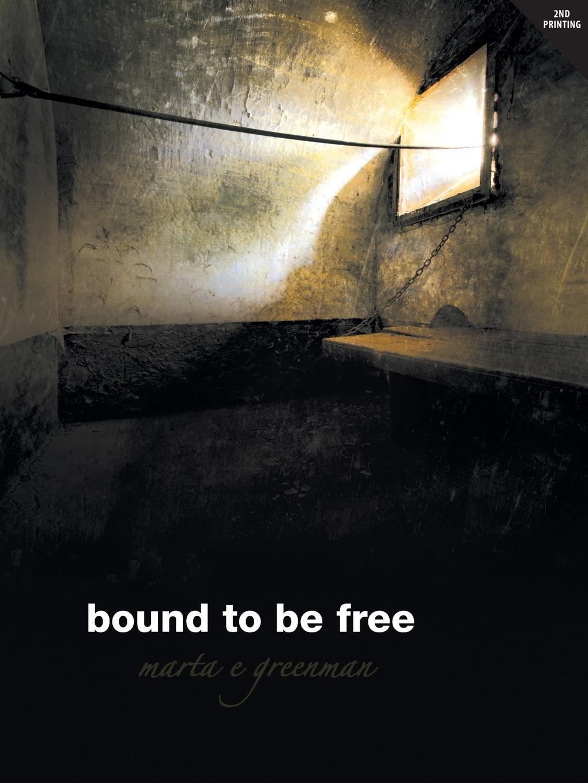 Marta E. Greenman Bound To Be Free