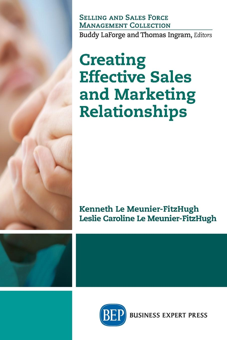 Kenneth Le Meunier-FitzHugh, Leslie Caroline Le Meunier-FitzHugh Creating Effective Sales and Marketing Relationships chris baggott email marketing by the numbers how to use the world s greatest marketing tool to take any organization to the next level