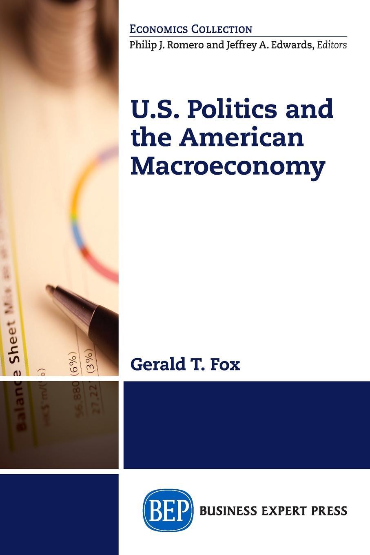 Gerald T. Fox U.S. Politics and the American Macroeconomy bayesian models and macroeconomic analysis