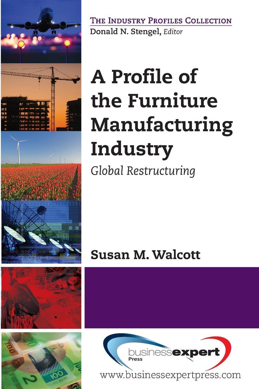 цены на Susan M. Walcott A Profile of the Furniture Manufacturing Industry. Global Restructuring  в интернет-магазинах
