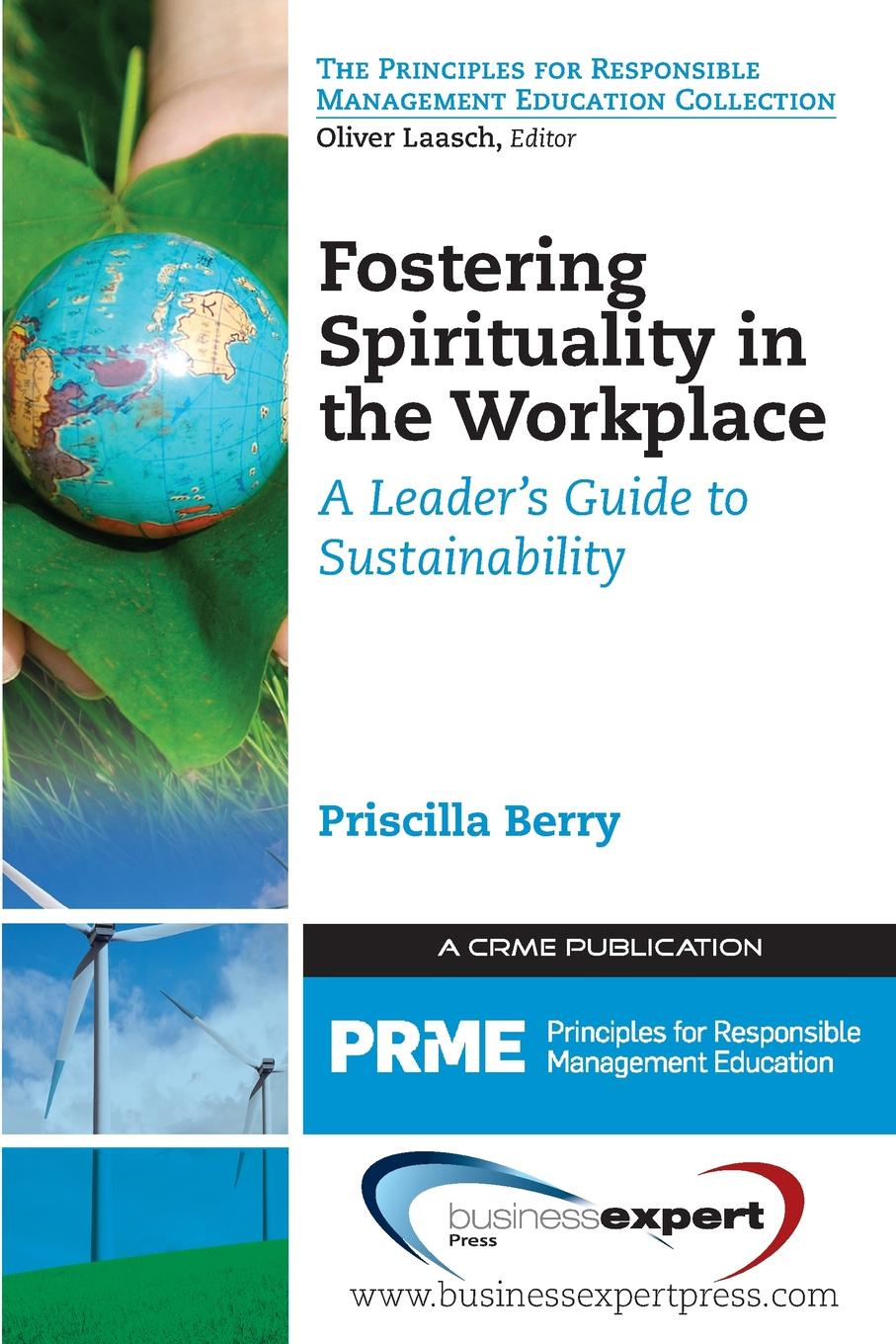 Fostering Spirituality in the Workplace. A Leader's Guide to Sustainability Today, there are deep and rapid changes on companies employees,...