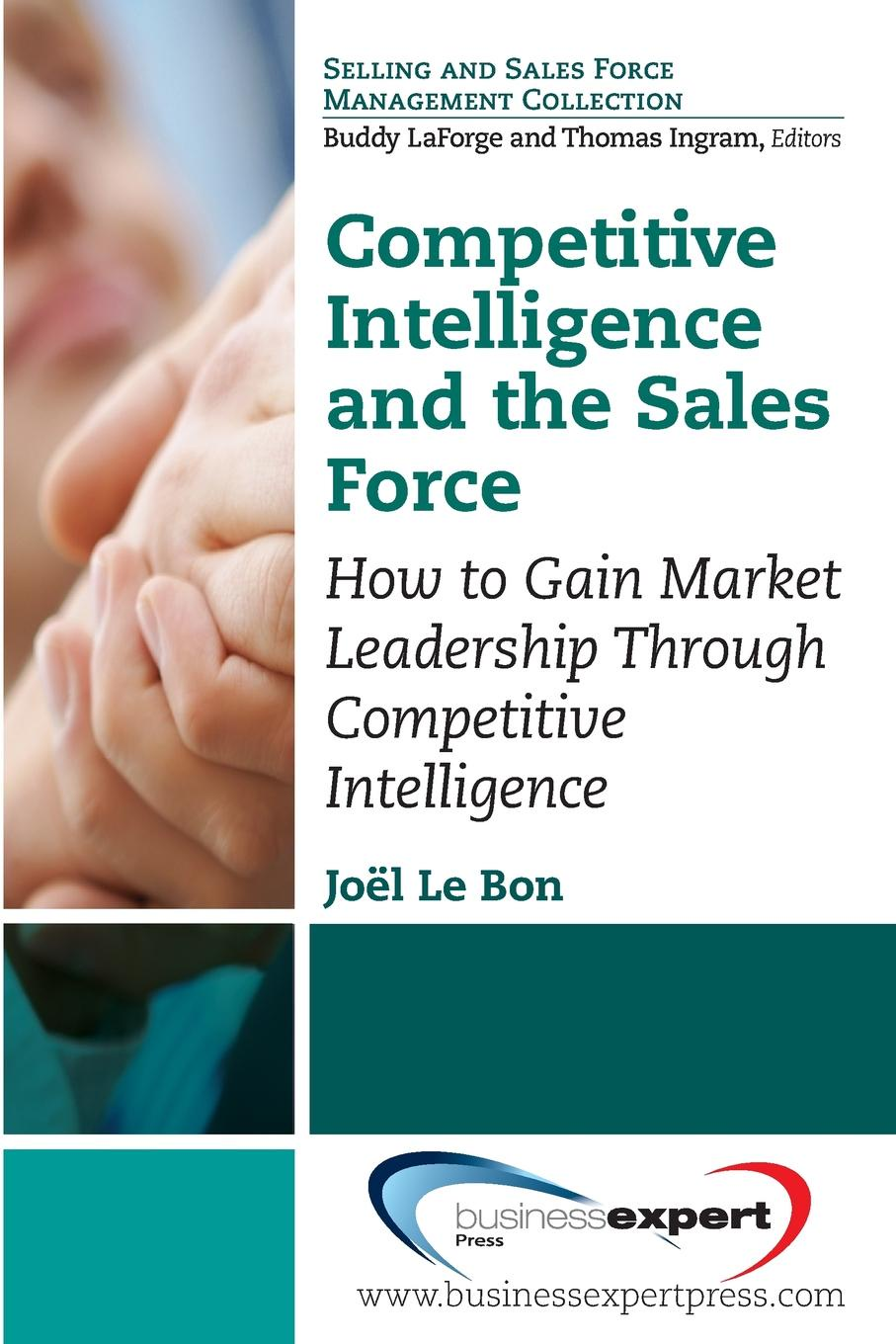 Joel Le Bon Competitive Intelligence and the Sales Force. How to Gain Market Leadership Through Competitive Intelligence stephen briese the commitments of traders bible how to profit from insider market intelligence