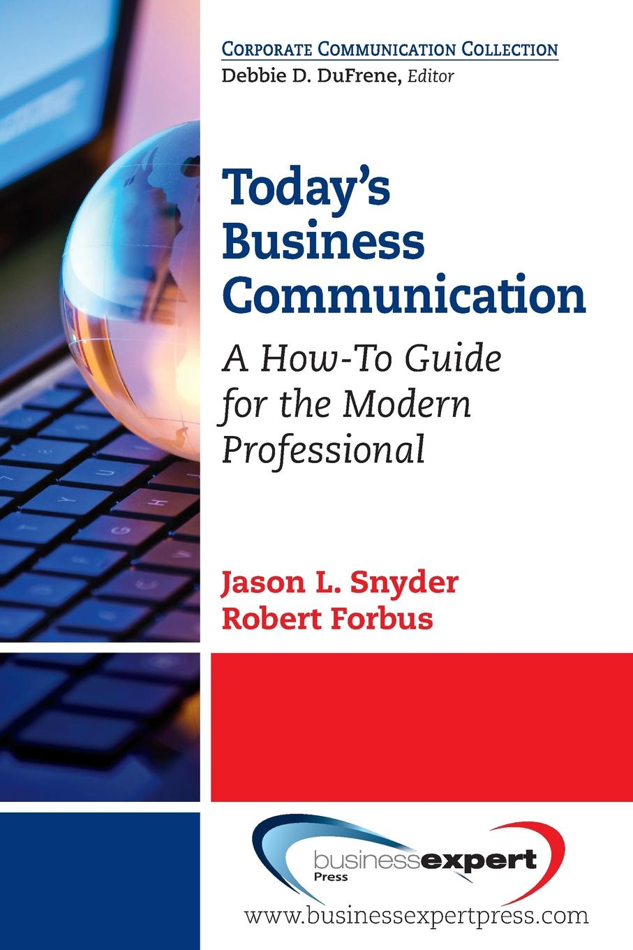 Today's Business Communication. A How-To Guide for the Modern Professional This handy guide to excellent business communicationsis perfect...