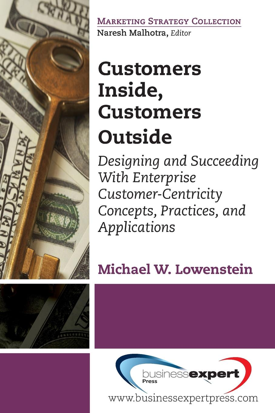 Michael W. Lowenstein Customers Inside, Customers Outside. Designing and Succeeding With Enterprise Customer-Centricity Concepts, Practices, and Applications andrew frawley igniting customer connections fire up your company s growth by multiplying customer experience and engagement