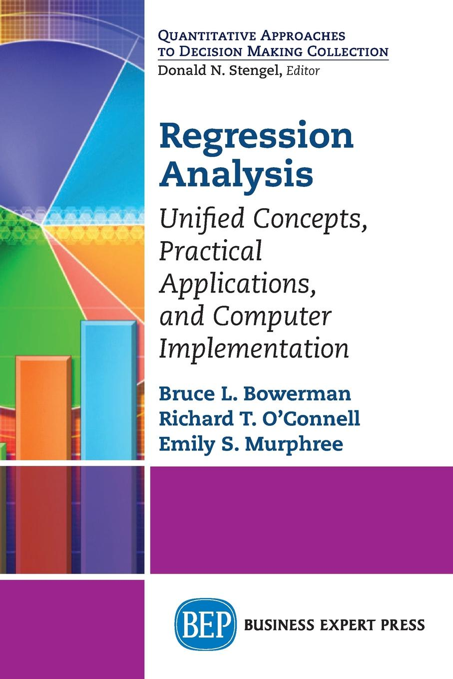 Bruce Bowerman, Emily Murphree Regression Analysis. Unified Concepts, Practical Applications, Computer Implementation n galwey w introduction to mixed modelling beyond regression and analysis of variance