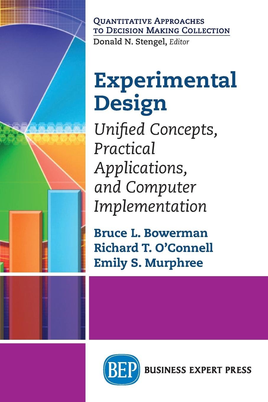 Bruce L. Bowerman, Richard T. O'Connell Experimental Design. Unified Concepts, Practical Applications, and Computer Implementation n galwey w introduction to mixed modelling beyond regression and analysis of variance