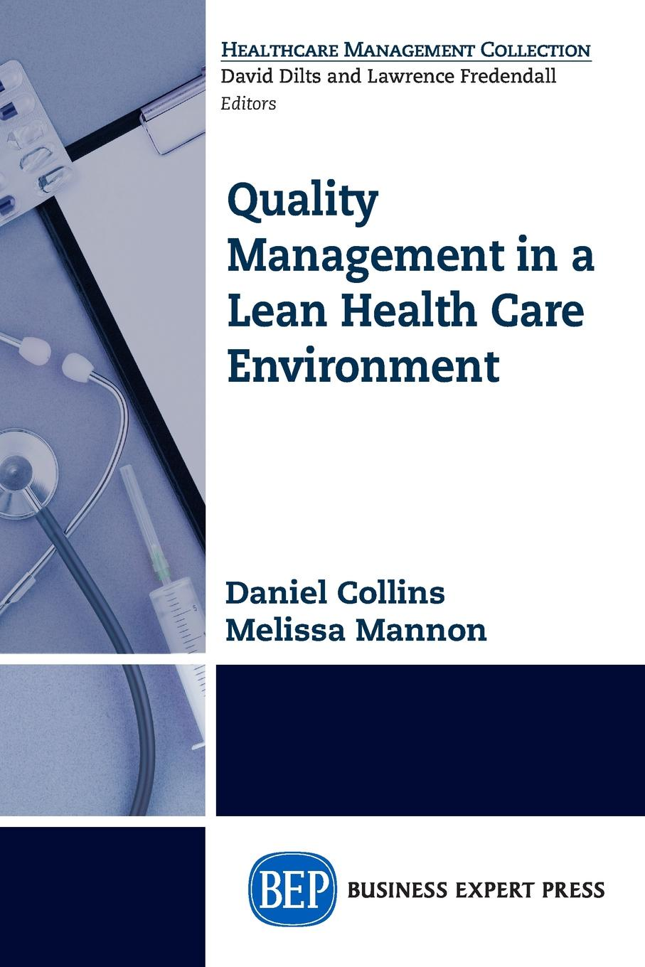 Melissa Mannon, Daniel Collins Quality Management in a Lean Health Care Environment yosef dlugacz d value based health care linking finance and quality