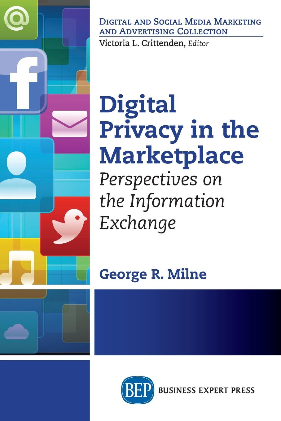 George Milne Digital Privacy in the Marketplace. Perspectives on the Information Exchange david holtzman h privacy lost how technology is endangering your privacy