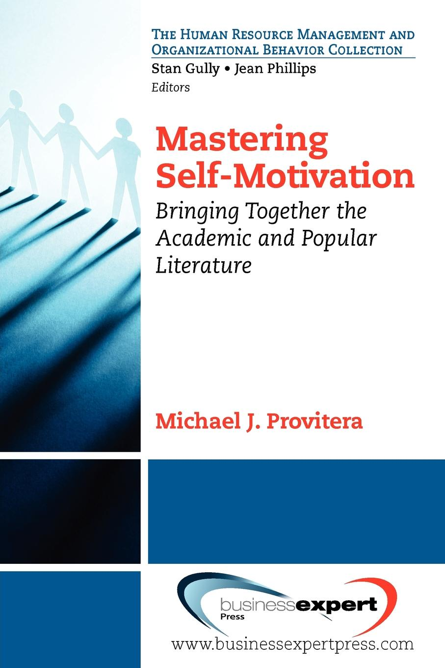 Michael Provitera Mastering Self-Motivation. Bringing Together the Academic and Popular Literature motivation and action