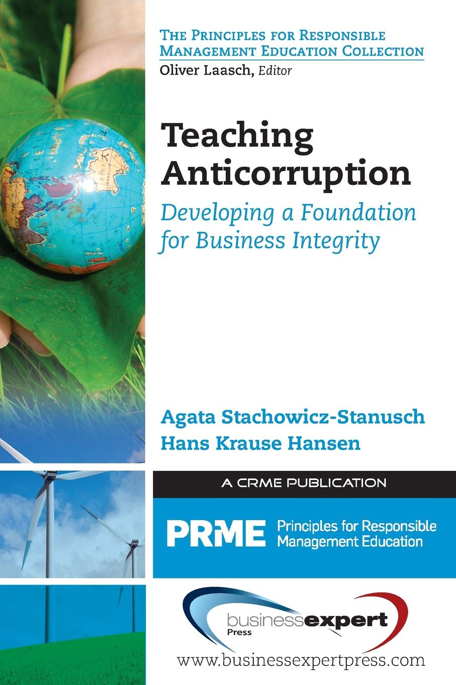 Agata Stachowicz-Stanusch, Hans Krause Hansen Teaching Anticorruption. Developing a Foundation for Business Integrity william olsen p the anti corruption handbook how to protect your business in the global marketplace