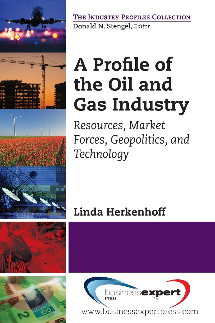 цена на Linda Herkenhoff A Profile of the Oil and Gas Industry. Resources, Market Forces, Geopolitics, and Technology