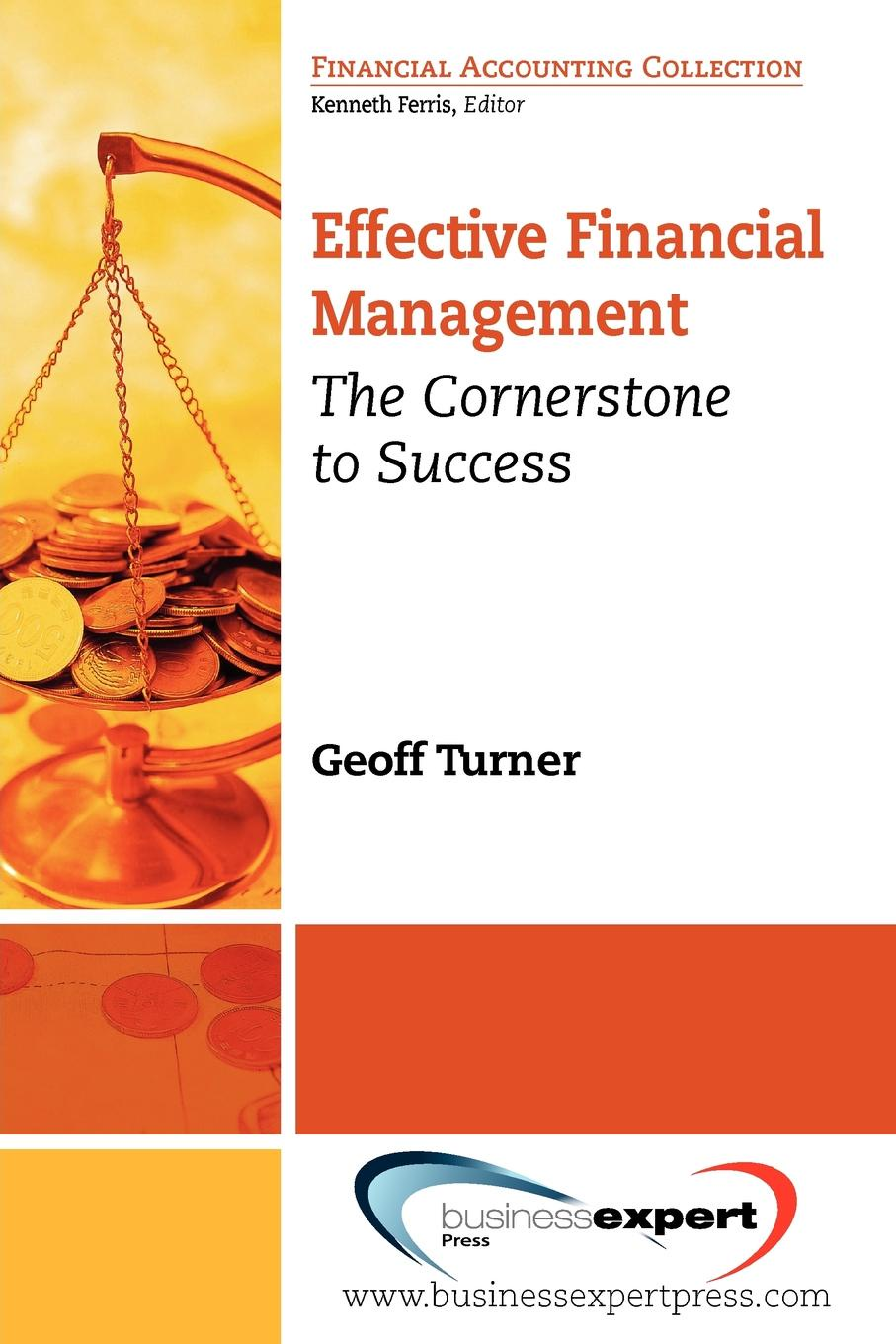 Effective Financial Management. The Cornerstone to Success In a fast-changing world, brimming with social and economic...