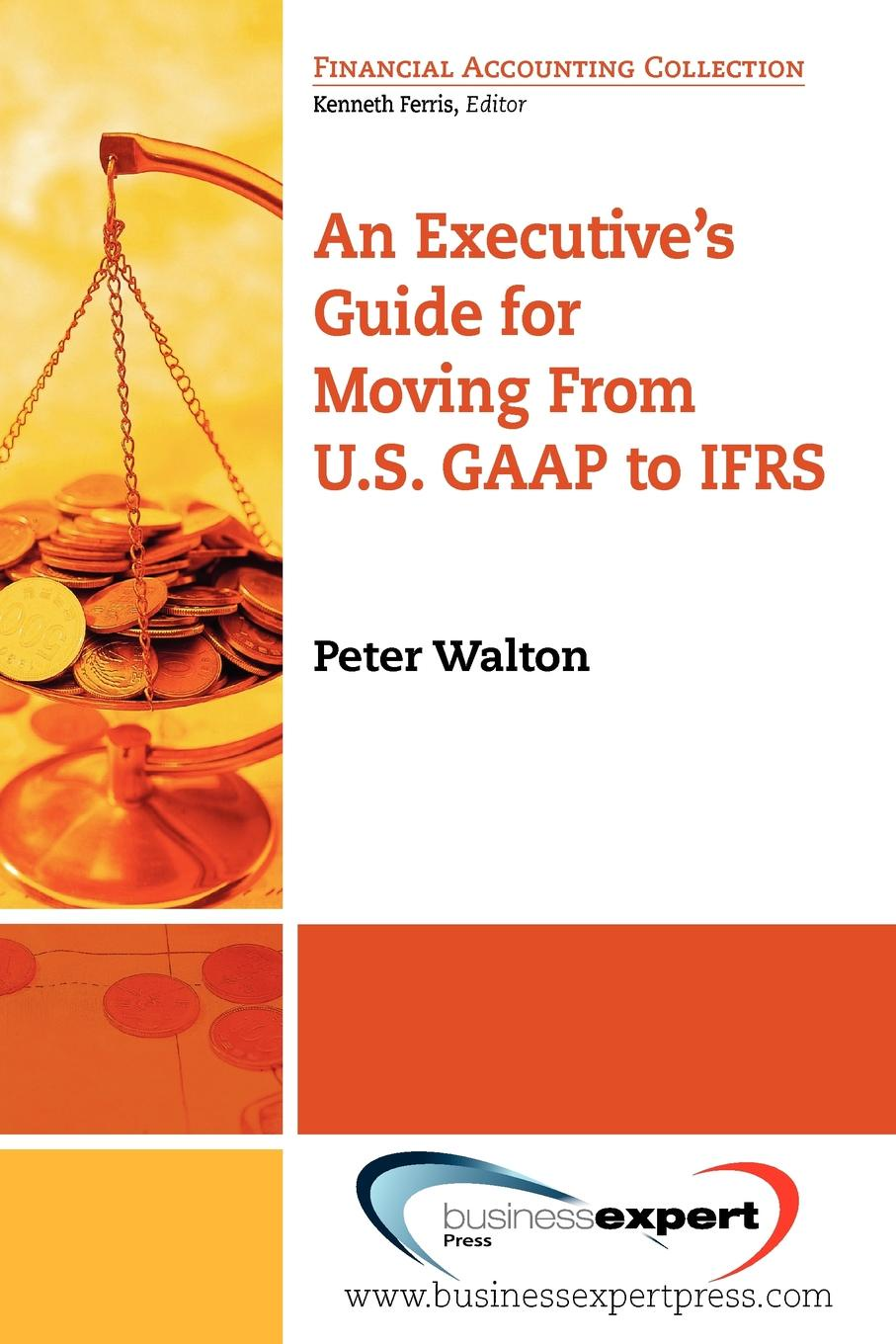Peter Walton, Walton Peter Walton An Executive's Guide for Moving from Us GAAP to Ifrs us and them