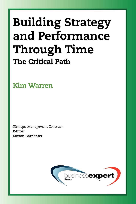 Kim Cary Warren, Warren Kim Warren Building Strategy and Performance Through Time. The Critical Path you choose