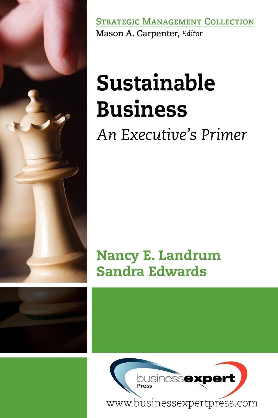 Sustainable Business. An Executive's Primer Sustainable (and green) business seems to have become mainstream...