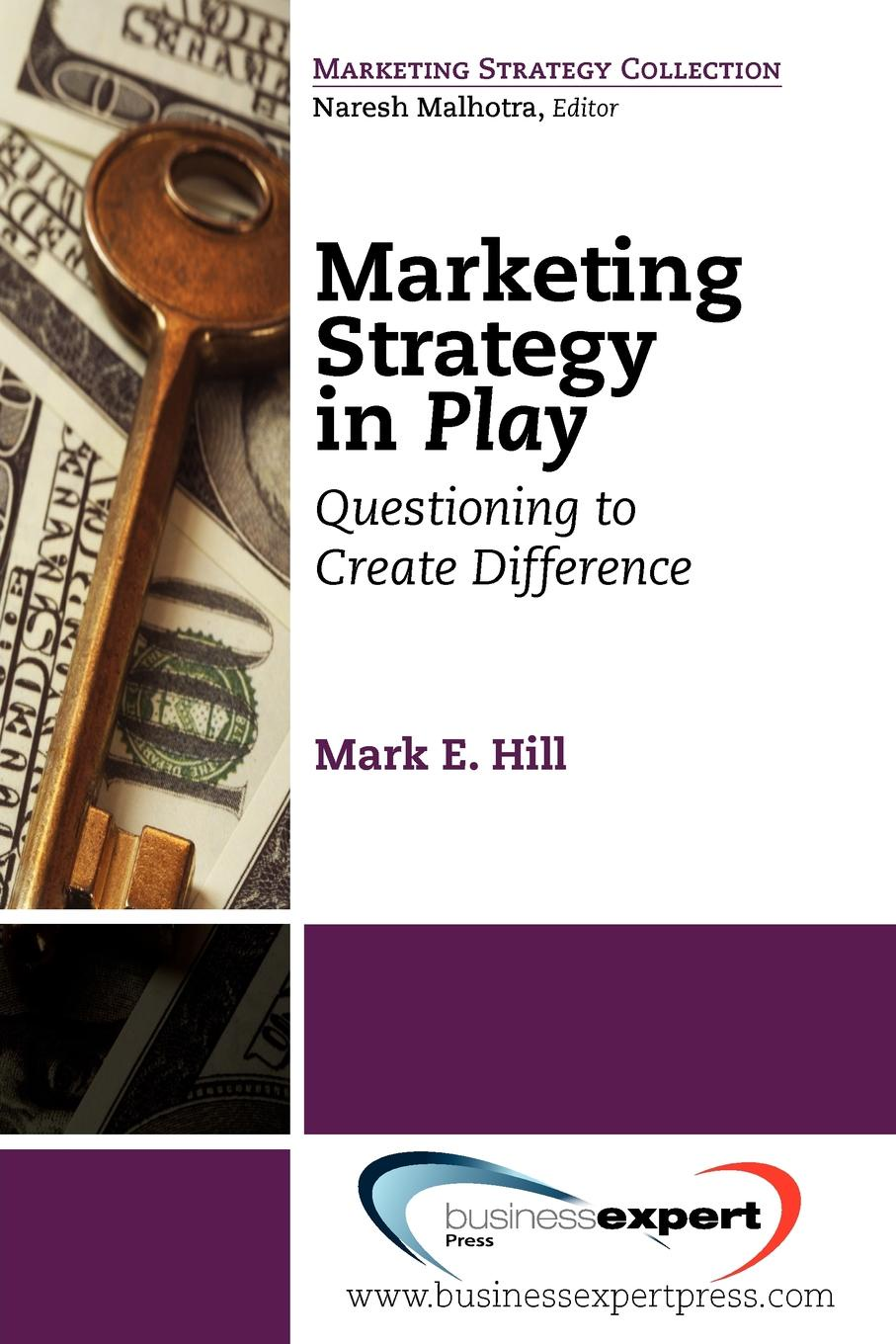 Mark Hill Marketing Strategy in Play. Questioning to Create Difference marketing strategy
