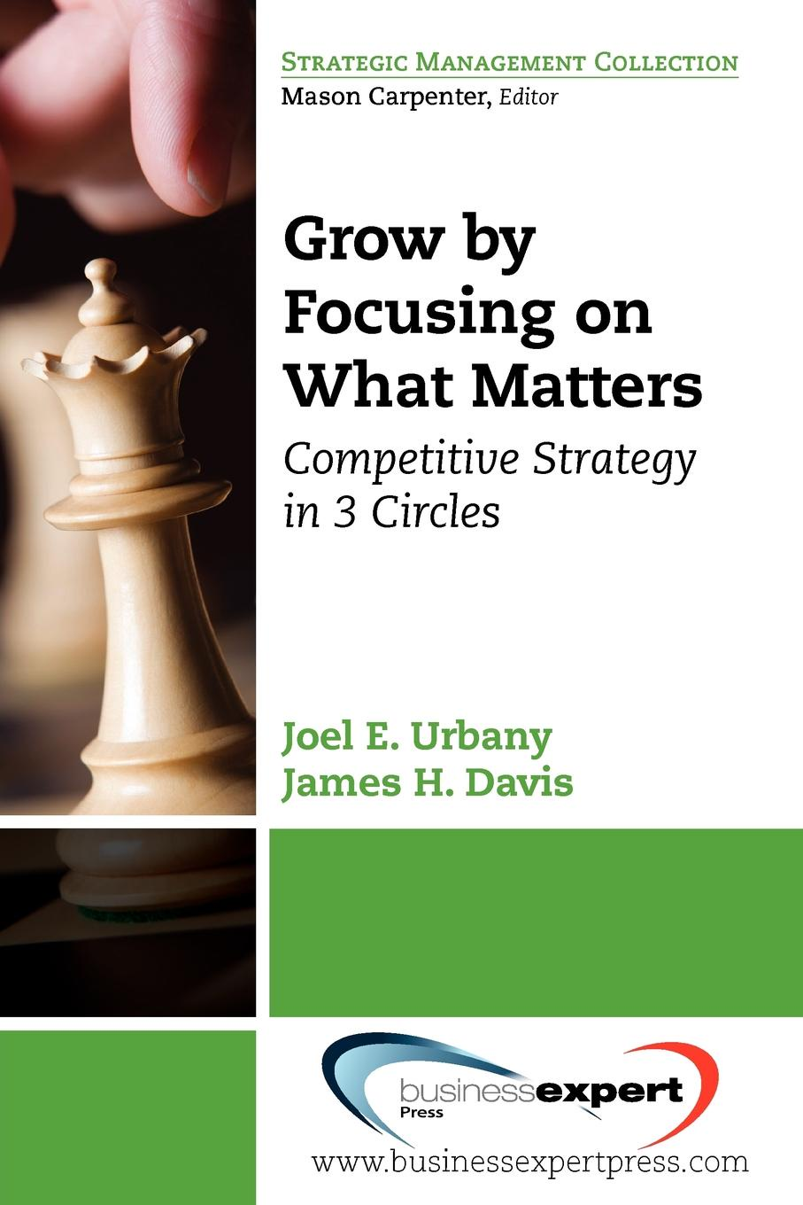 Joel Urbany, H. Davis James, James H. Davis Grow by Focusing on What Matters. Competitive Strategy in 3 Circles peter felten the undergraduate experience focusing institutions on what matters most