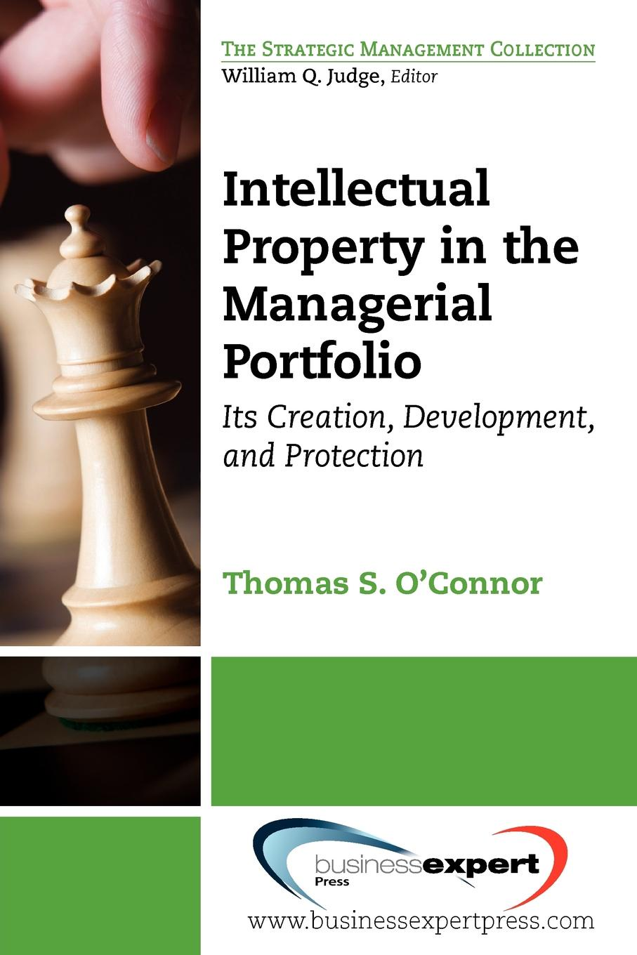 Thomas Oconnor Intellectual Property in the Managerial Portfolio. Its Creation, Development, and Protection intellectual property a guide for engineers
