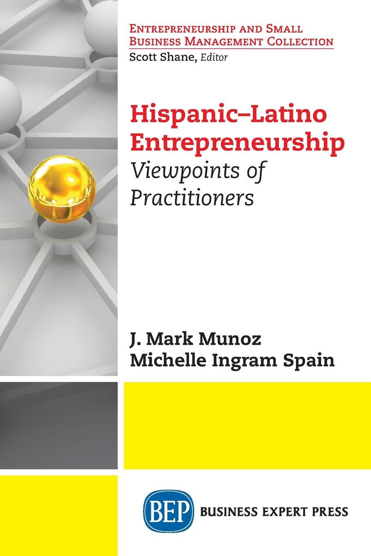 J. Mark Munoz, Michelle Ingram Spain Hispanic-Latino Entrepreneurship. Viewpoints of Practitioners manuel diaz campos the handbook of hispanic sociolinguistics