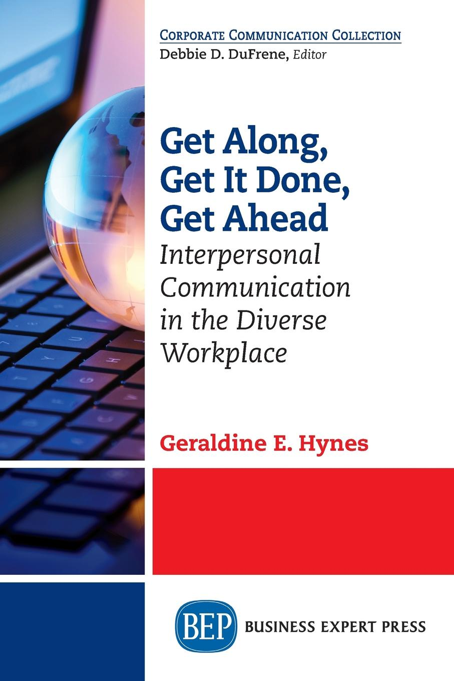 Geraldine E. Hynes Get Along, Get It Done, Get Ahead. Interpersonal Communication in the Diverse Workplace how to get ahead in business with office cat