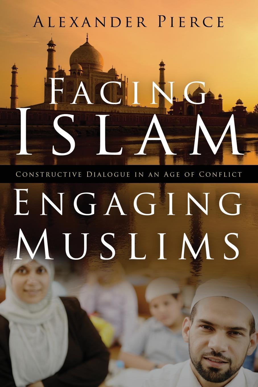 Alexander Pierce Facing Islam, Engaging Muslims