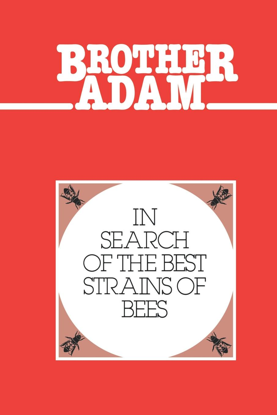 Adam Brother, Brother Adam Brother Adam- In Search of the Best Strains of Bees adolphe adam le toreador