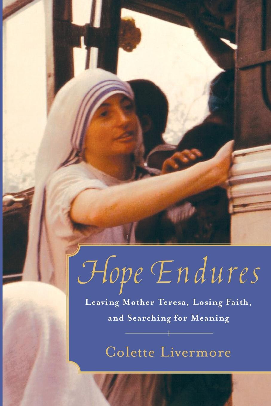 Colette Livermore Hope Endures. Leaving Mother Teresa, Losing Faith, and Searching for Meaning поло print bar hope faith