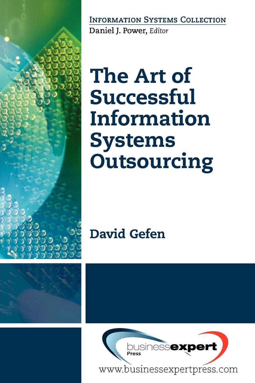 David Gefen The Art of Successful Information Systems Outsourcing gefen rmt 16416ir