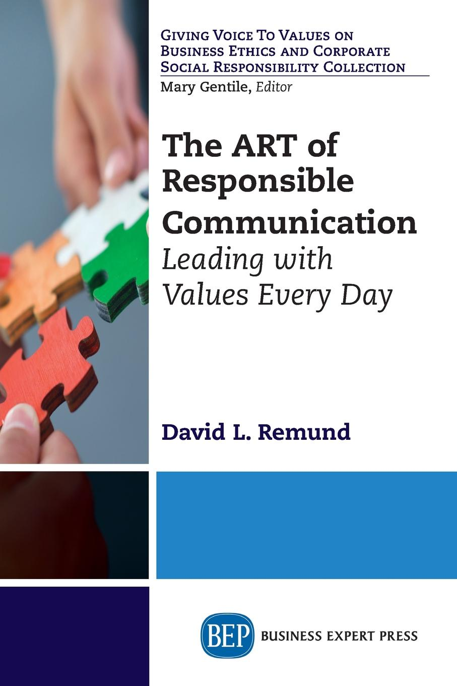 David L. Remund The ART of Responsible Communication. Leading with Values Every Day lee bolman g how great leaders think the art of reframing