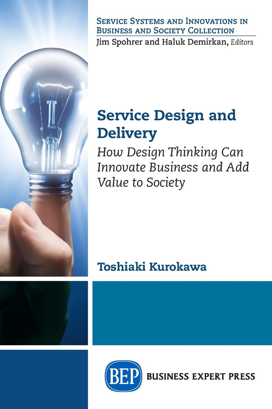 Toshiaki Kurokawa Service Design and Delivery. How Design Thinking Can Innovate Business and Add Value to Society design process and innovation