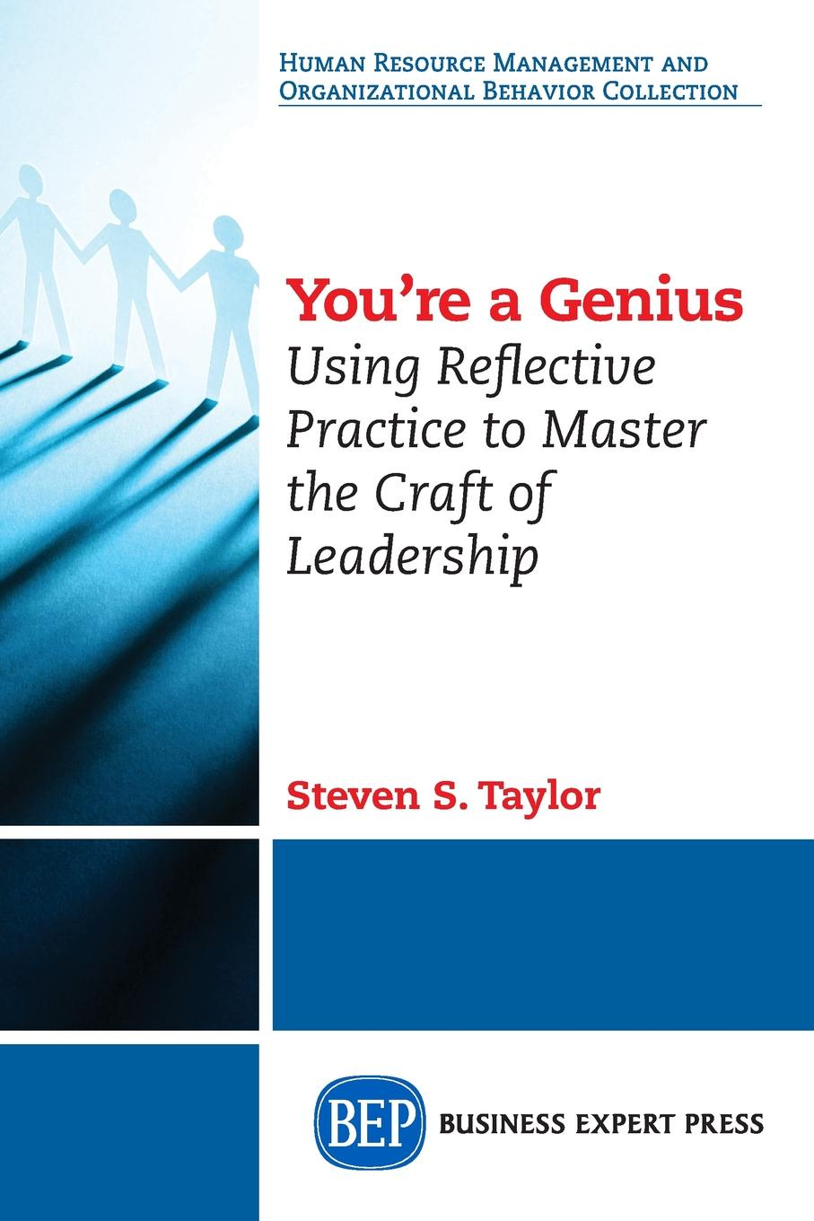 Steven S. Taylor You're A Genius. Using Reflective Practice to Master the Craft of Leadership sheena byrom essential midwifery practice expertise leadership and collaborative working