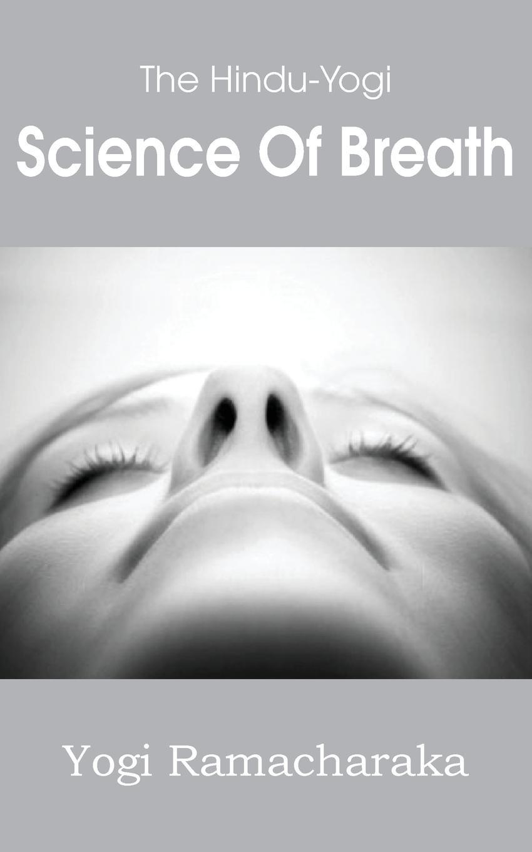 Yogi Yamacharaka The Hindu-Yogi Science of Breath yogi ramacharaka the yoga of wisdom