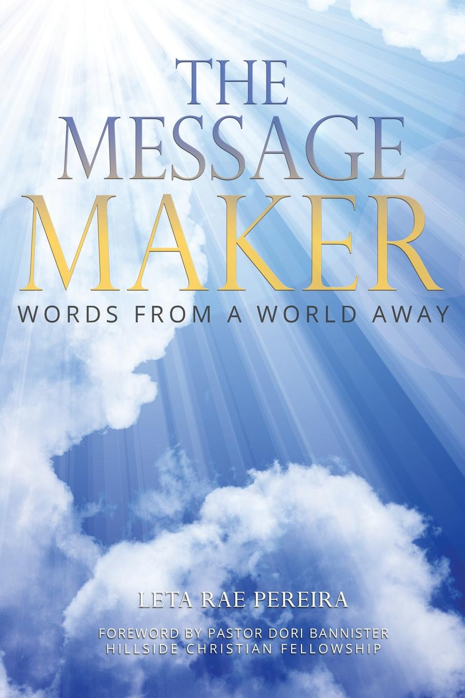 Leta Rae Pereira The Message Maker. Words from a World Away marjory a maclean speaking from the heart
