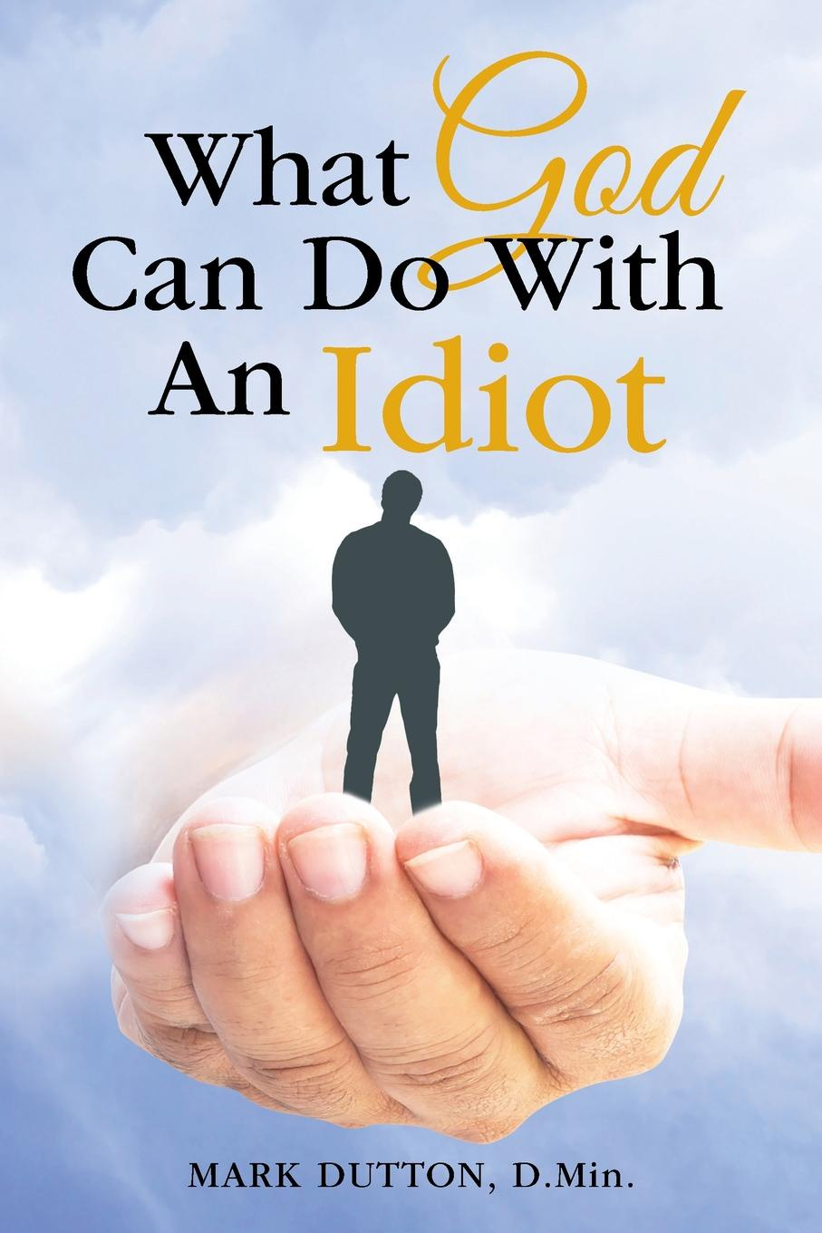 Фото - Dr. Mark Dutton What God Can Do With an Idiot we on