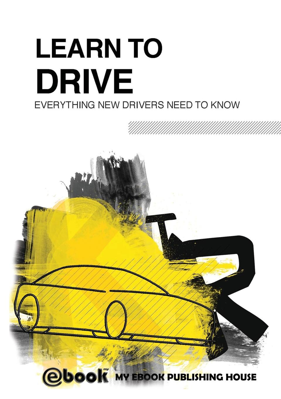 My Ebook Publishing House Learn to Drive - Everything New Drivers Need to Know