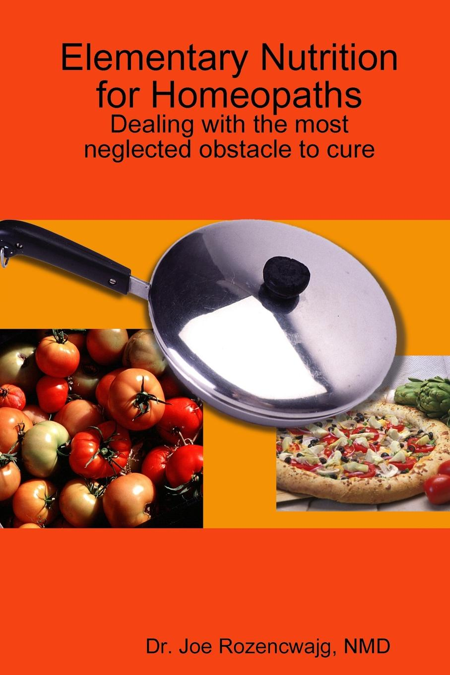 NMD Dr. Joe Rozencwajg Elementary Nutrition for Homeopaths (monochrome) hidden dangers in what we eat and drink