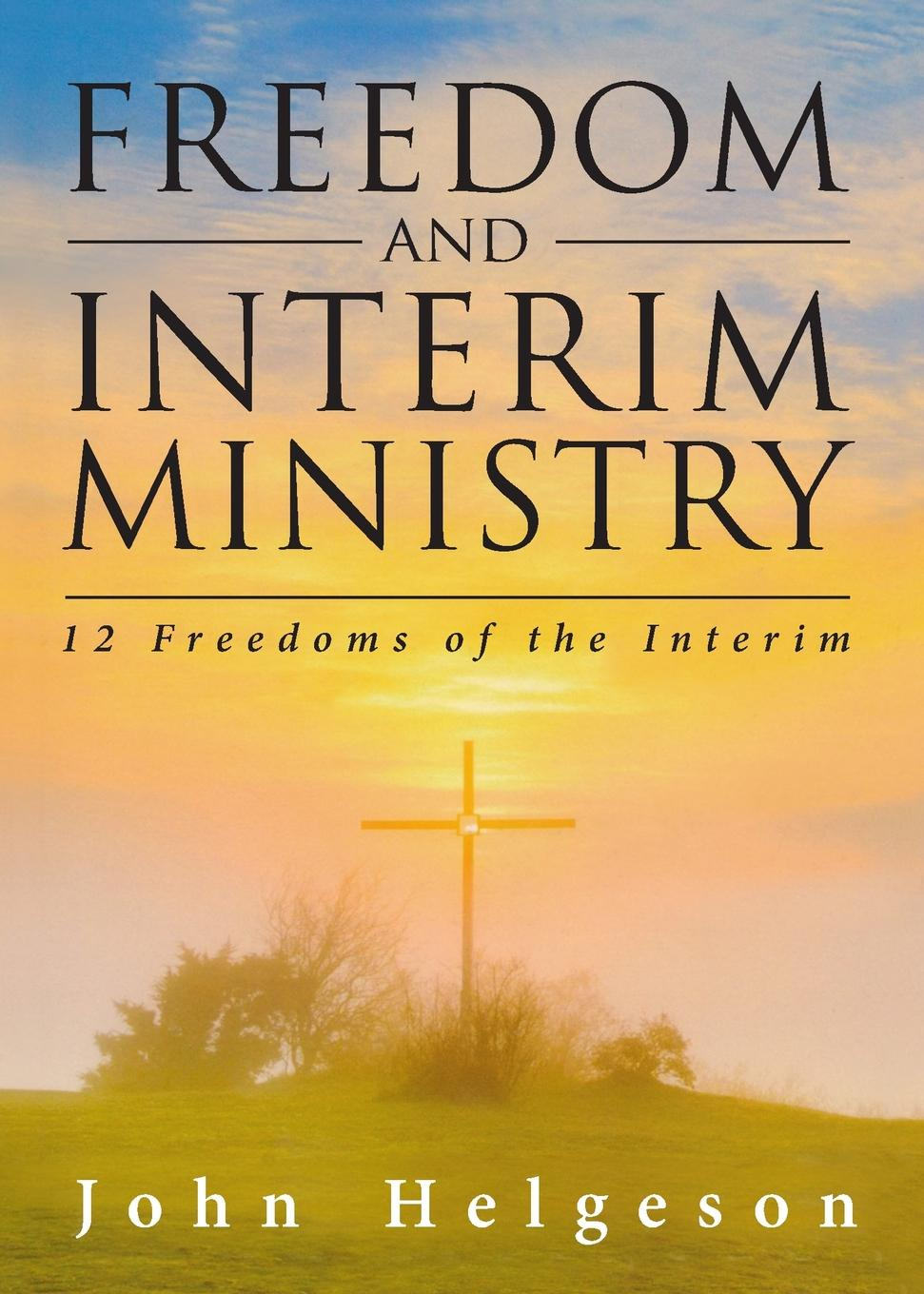 John Helgeson Freedom and Interim Ministry. 12 Freedoms of the Interim the complete yes minister