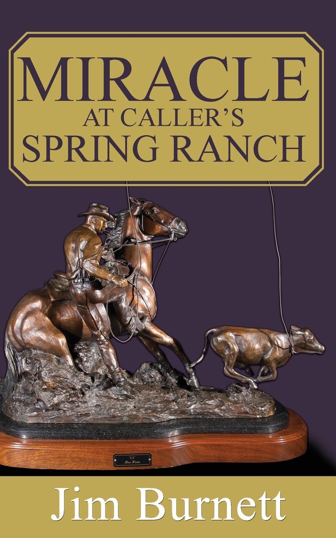 Jim Burnett Miracle at Caller's Spring Ranch meanwhile back at the ranch