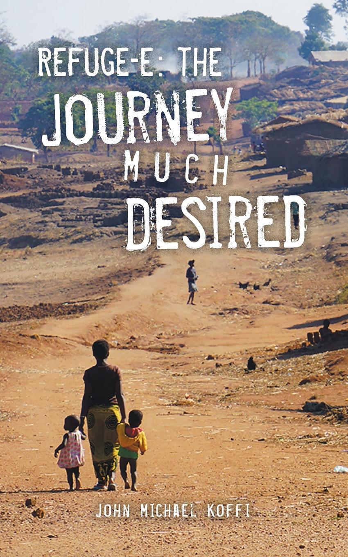 John Michael Koffi Refuge-e. The Journey Much Desired цена