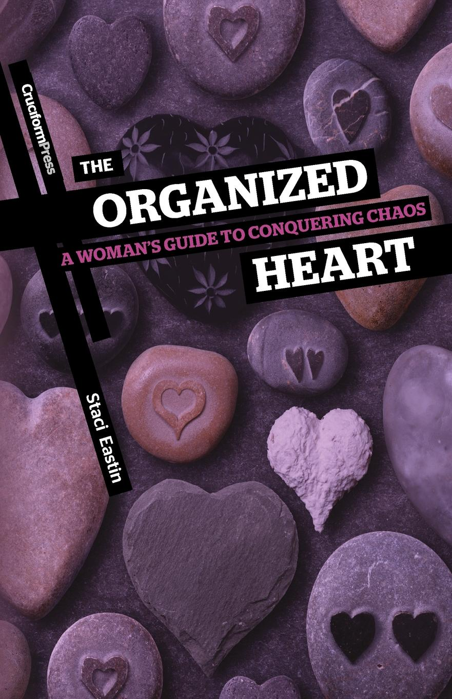 Staci Eastin The Organized Heart. A Woman's Guide to Conquering Chaos chaos панама chaos stratus sombrero