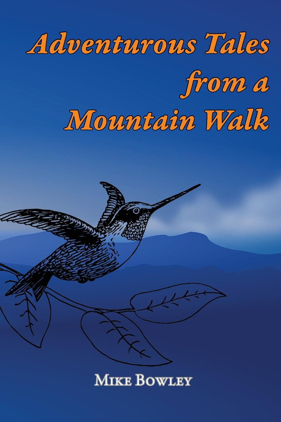 Mike Bowley Adventurous Tales from a Mountain Walk