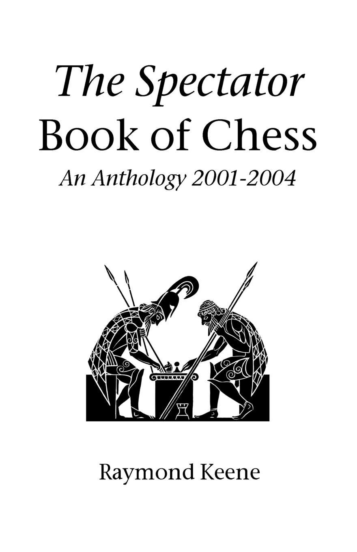 Raymond Keene The Spectator Book of Chess. An Anthology 2001-2004 cbr human friends chess black