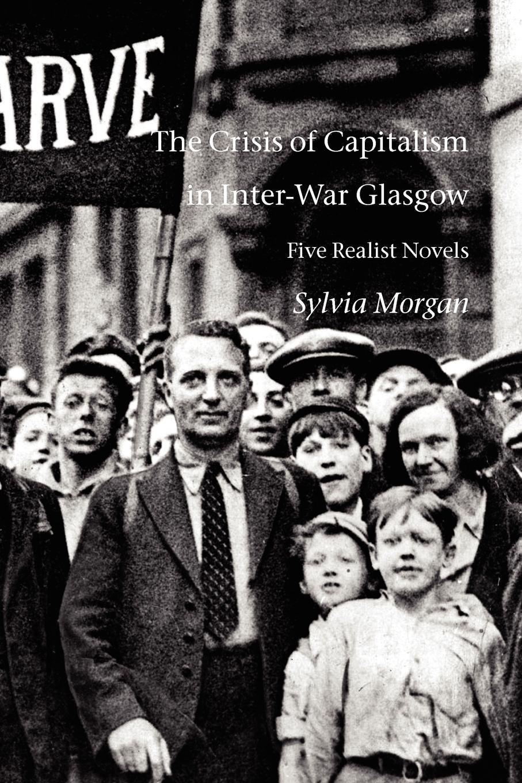 цена на Sylvia Morgan The Crisis of Capitalism in Inter-War Glasgow. Five Realist Novels
