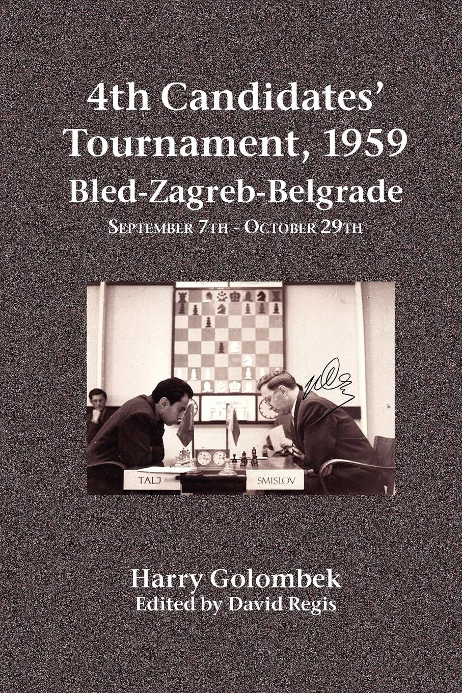 Harry Golombek 4th Candidates' Tournament, 1959 Bled-Zagreb-Belgrade September 7th - October 29th guliev s veselin topalov selected games of ex world chess champion