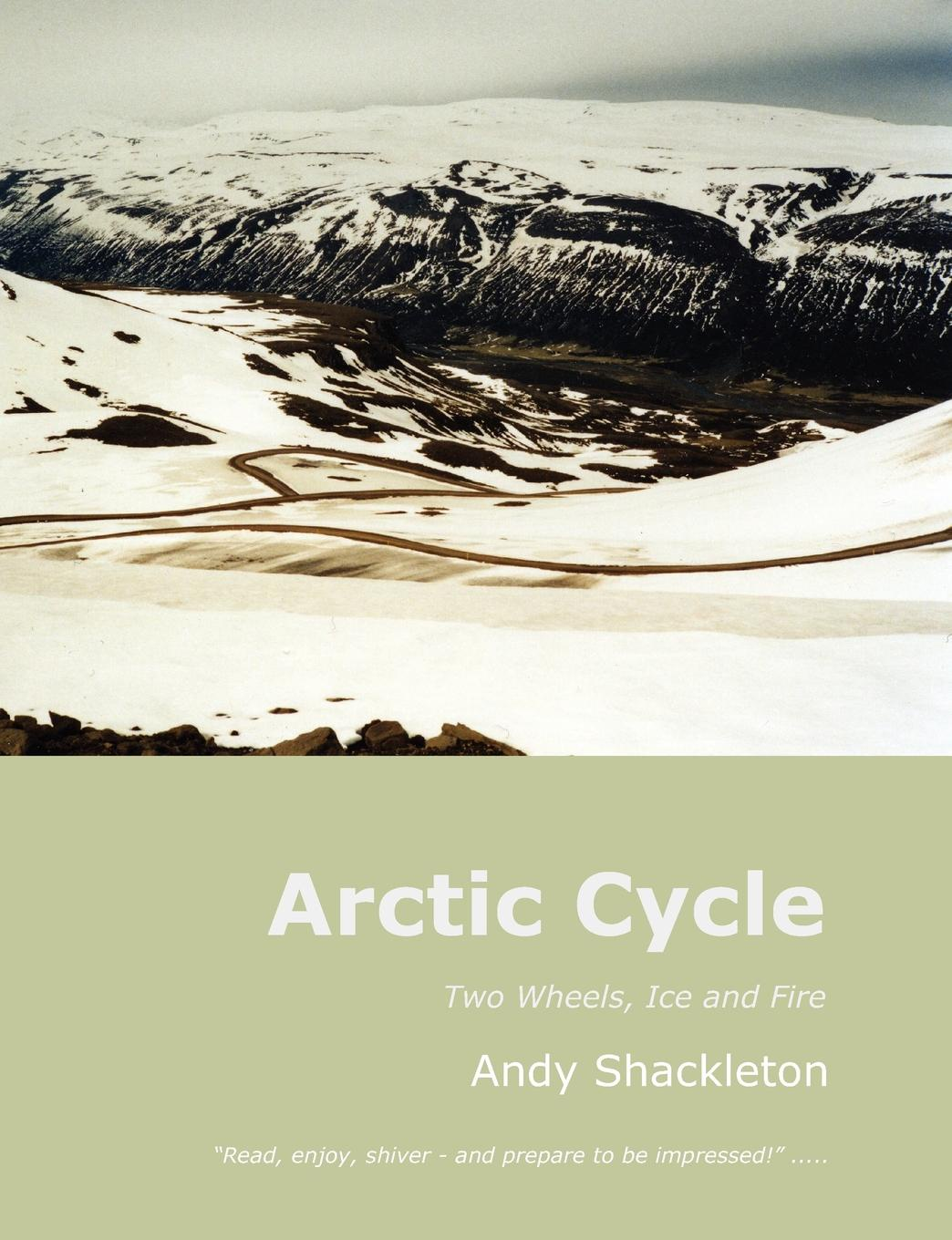 Andy Shackleton Arctic Cycle. Two Wheels, Ice and Fire